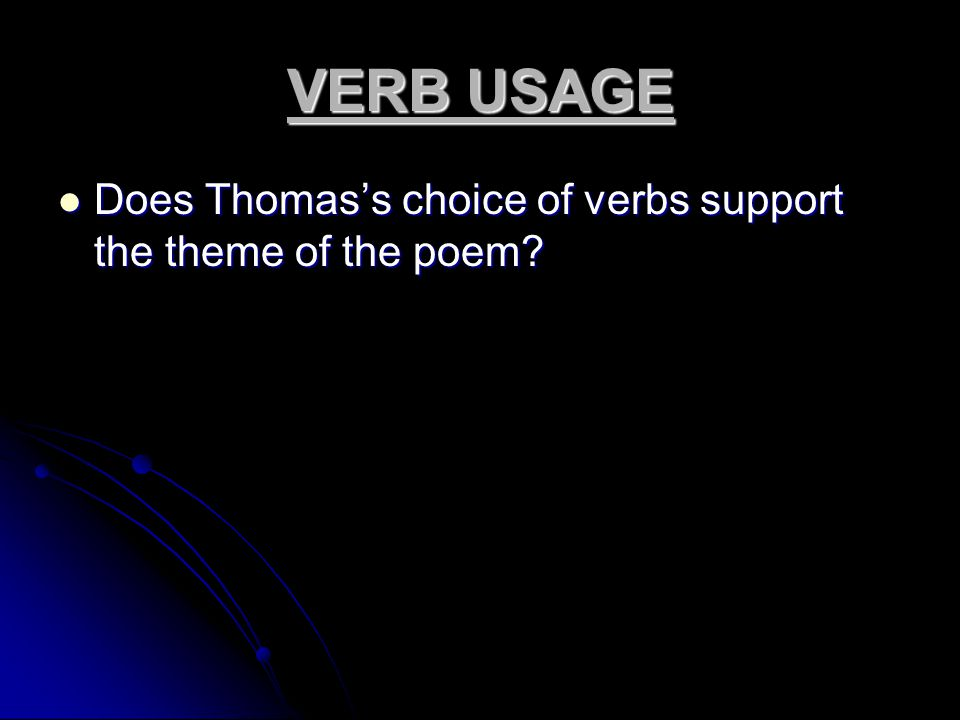 VERB USAGE Does Thomas's choice of verbs support the theme of the poem