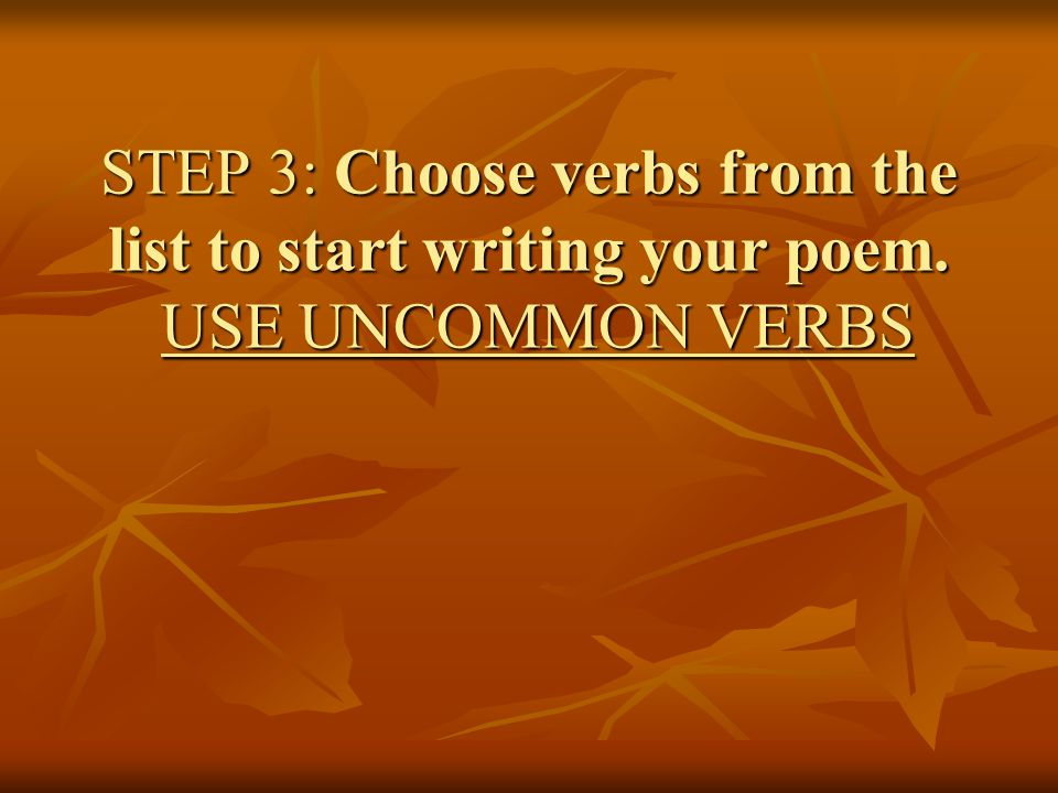STEP 3: Choose verbs from the list to start writing your poem