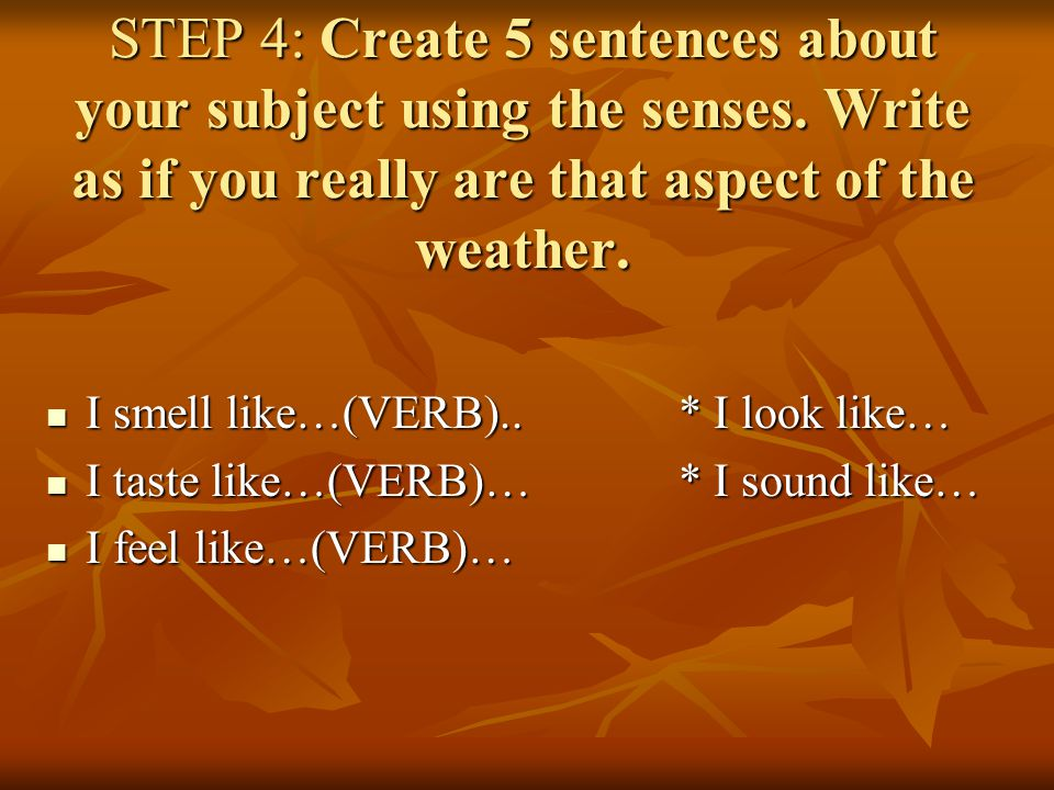 STEP 4: Create 5 sentences about your subject using the senses