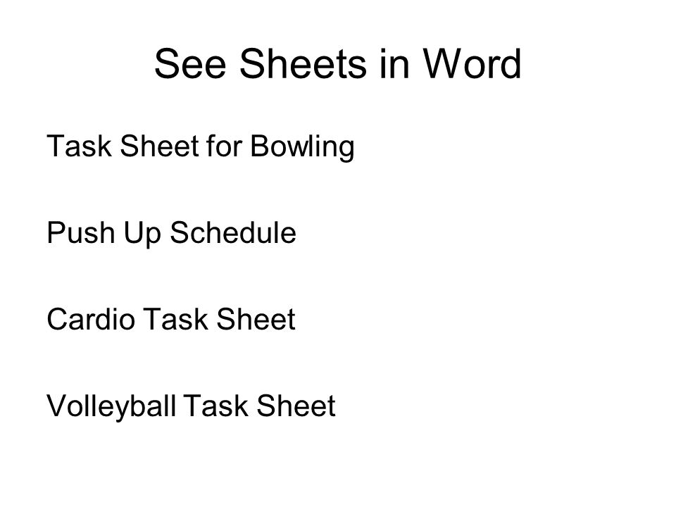 See Sheets in Word Task Sheet for Bowling Push Up Schedule Cardio Task Sheet Volleyball Task Sheet