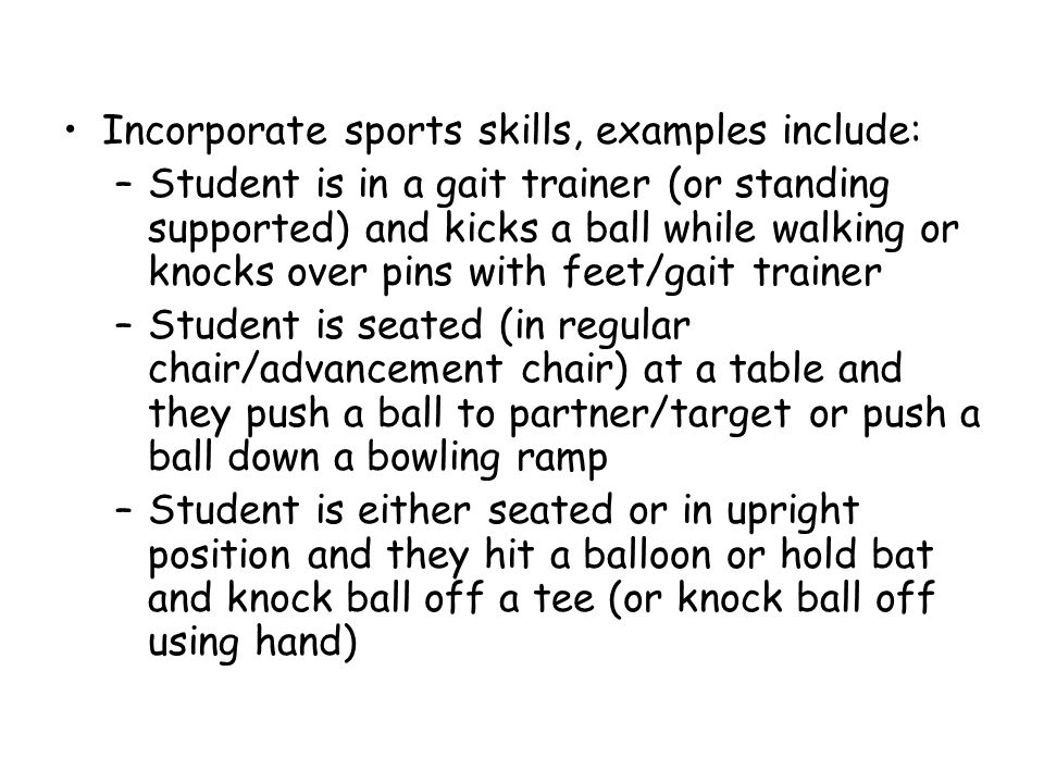 Incorporate sports skills, examples include: