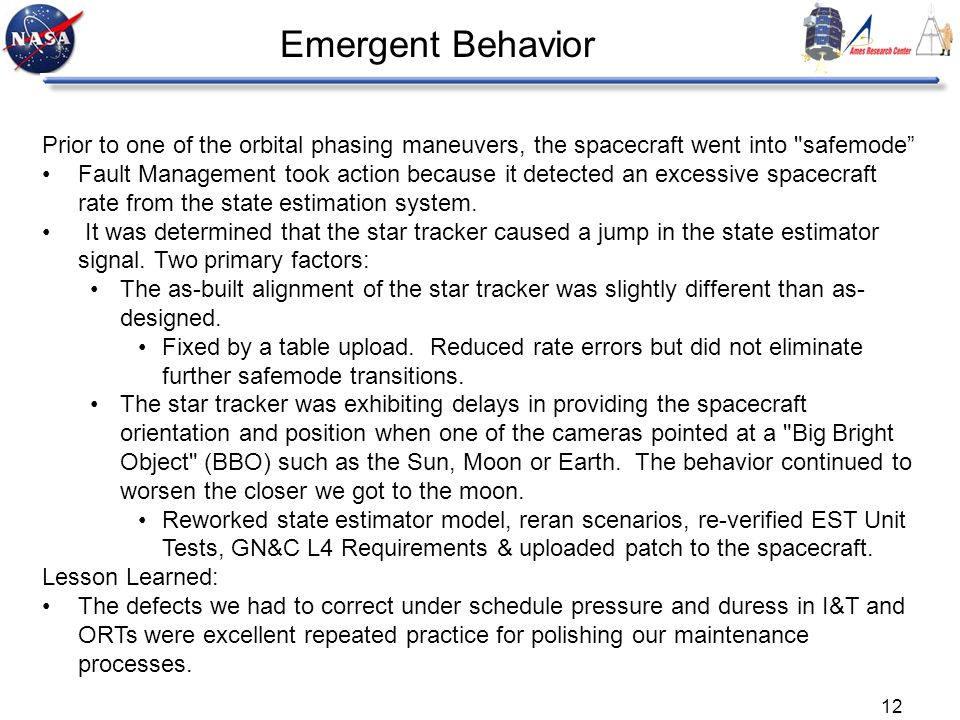 Emergent Behavior Prior to one of the orbital phasing maneuvers, the spacecraft went into safemode