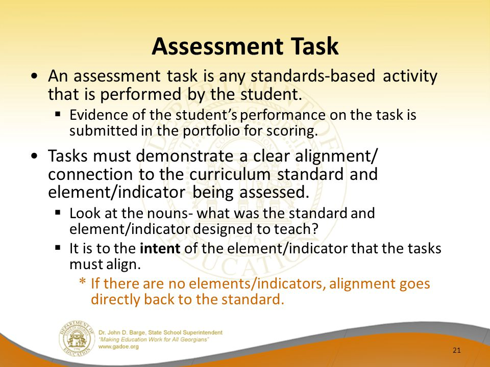 Assessment Task An assessment task is any standards-based activity that is performed by the student.