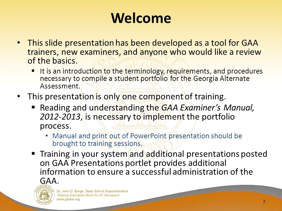 Welcome This slide presentation has been developed as a tool for GAA trainers, new examiners, and anyone who would like a review of the basics.