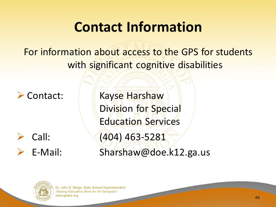 Contact Information For information about access to the GPS for students with significant cognitive disabilities.