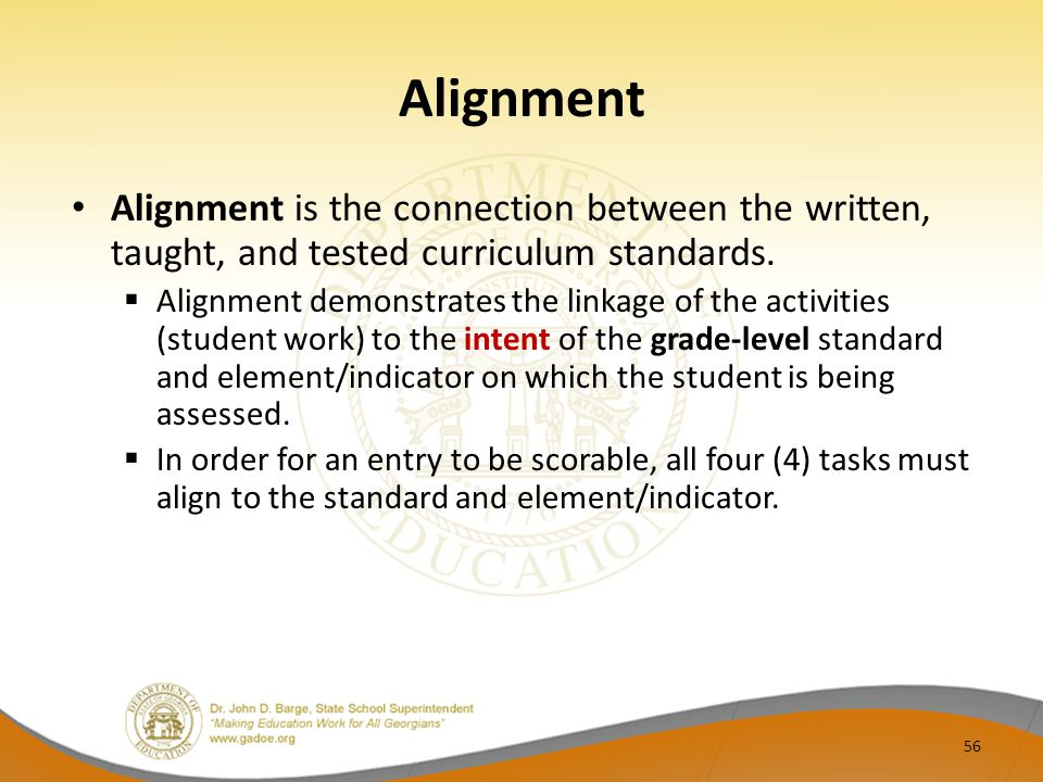 Alignment Alignment is the connection between the written, taught, and tested curriculum standards.