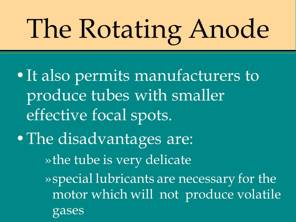 The Rotating Anode It also permits manufacturers to produce tubes with smaller effective focal spots.