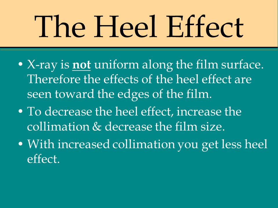 The Heel Effect X-ray is not uniform along the film surface. Therefore the effects of the heel effect are seen toward the edges of the film.