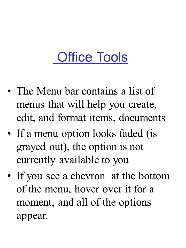 Office Tools The Menu bar contains a list of menus that will help you create, edit, and format items, documents.