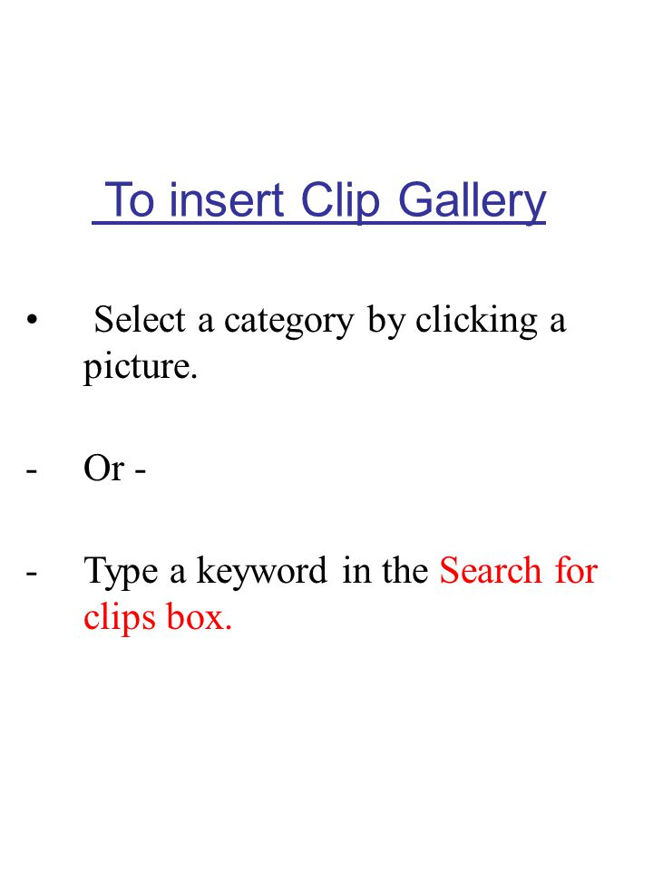 To insert Clip Gallery Select a category by clicking a picture. Or -