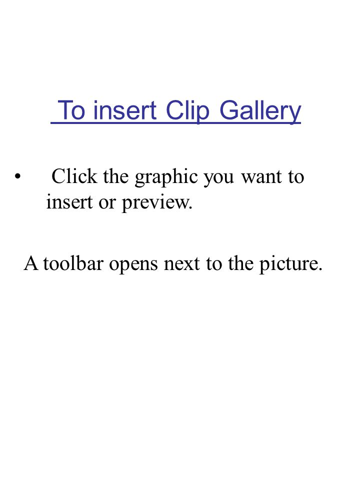 To insert Clip Gallery Click the graphic you want to insert or preview.
