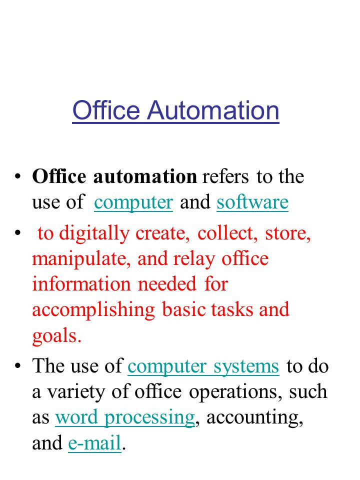 Office Automation Office automation refers to the use of computer and software.