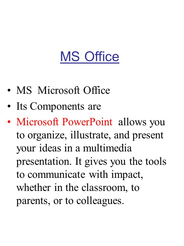 MS Office MS Microsoft Office Its Components are