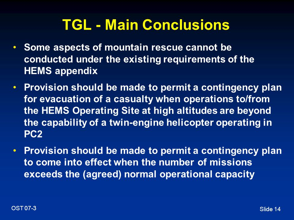 TGL - Main Conclusions Some aspects of mountain rescue cannot be conducted under the existing requirements of the HEMS appendix.