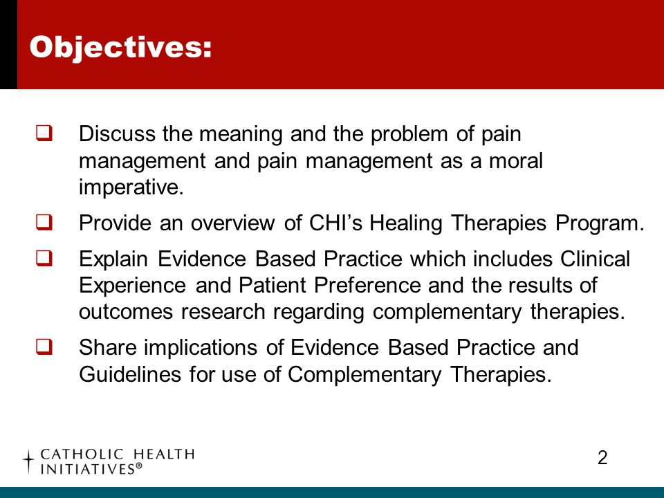 Objectives: Discuss the meaning and the problem of pain management and pain management as a moral imperative.