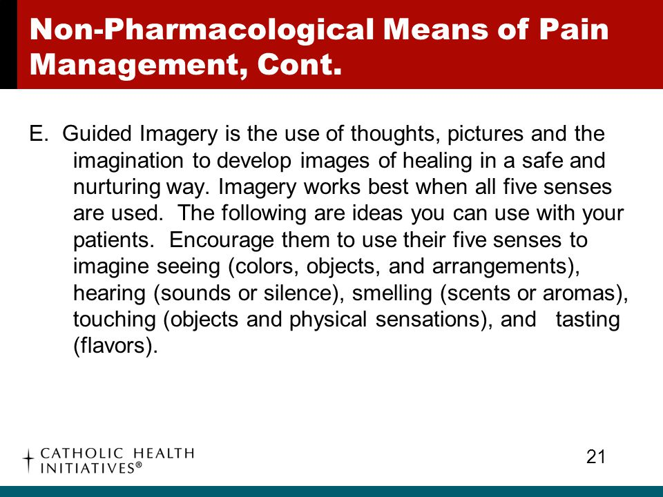 Non-Pharmacological Means of Pain Management, Cont.