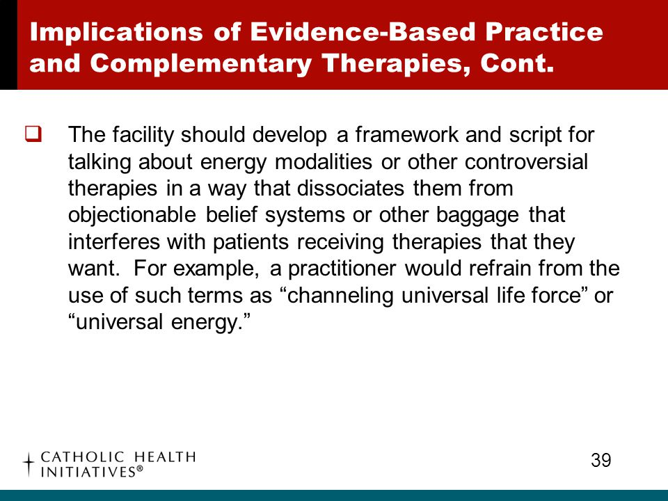 Implications of Evidence-Based Practice and Complementary Therapies, Cont.