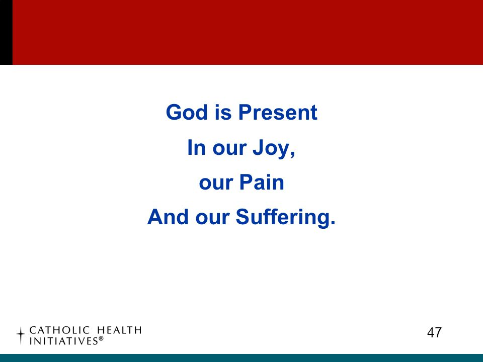God is Present In our Joy, our Pain And our Suffering.