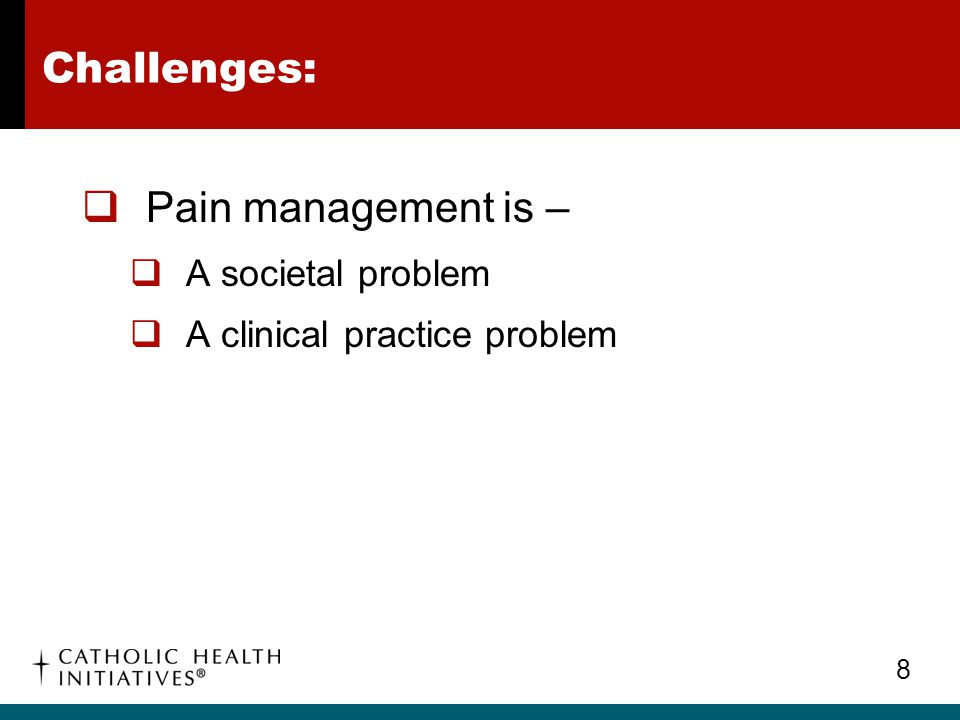 Challenges: Pain management is – A societal problem