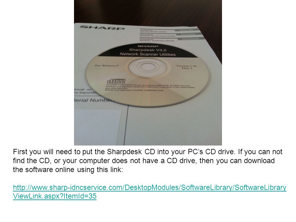 First you will need to put the Sharpdesk CD into your PC's CD drive