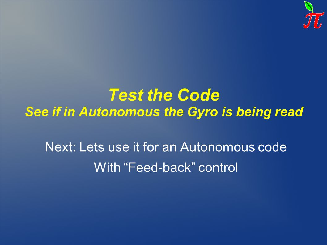 Test the Code See if in Autonomous the Gyro is being read