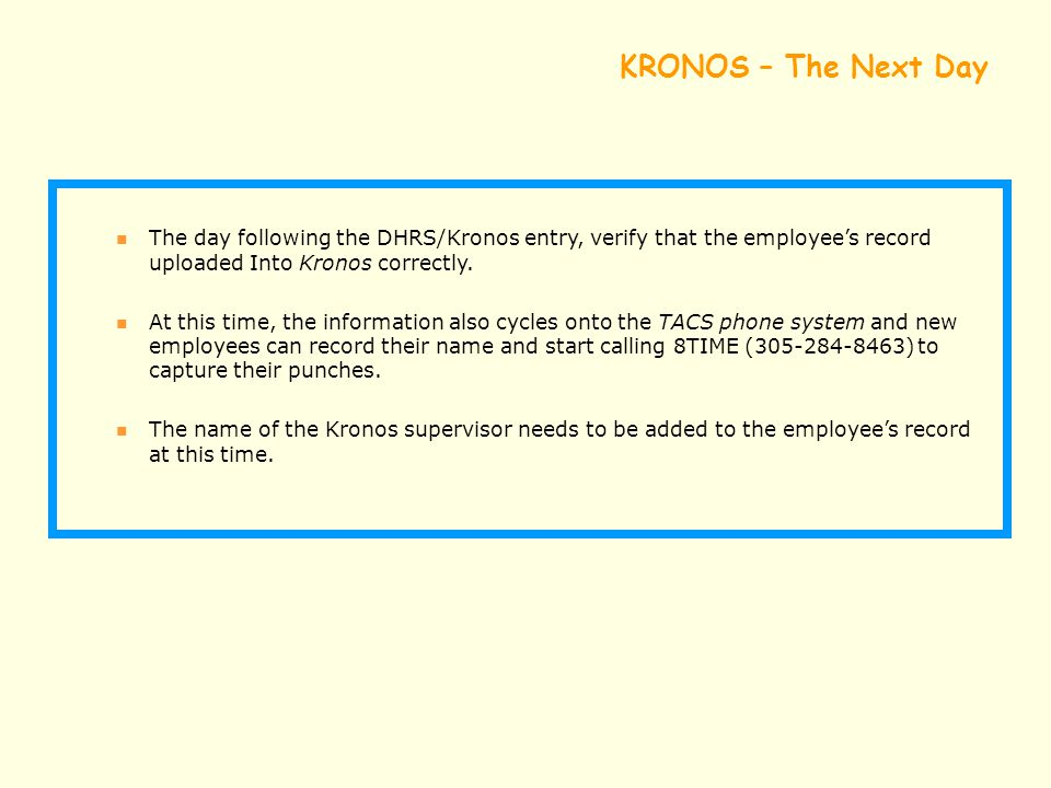KRONOS – The Next Day The day following the DHRS/Kronos entry, verify that the employee's record uploaded Into Kronos correctly.