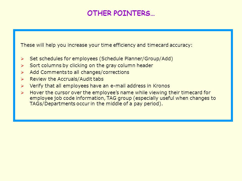 OTHER POINTERS… These will help you increase your time efficiency and timecard accuracy: Set schedules for employees (Schedule Planner/Group/Add)