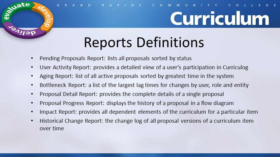 Reports Definitions Pending Proposals Report: lists all proposals sorted by status.