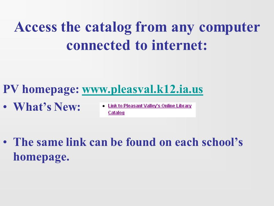 Access the catalog from any computer connected to internet: