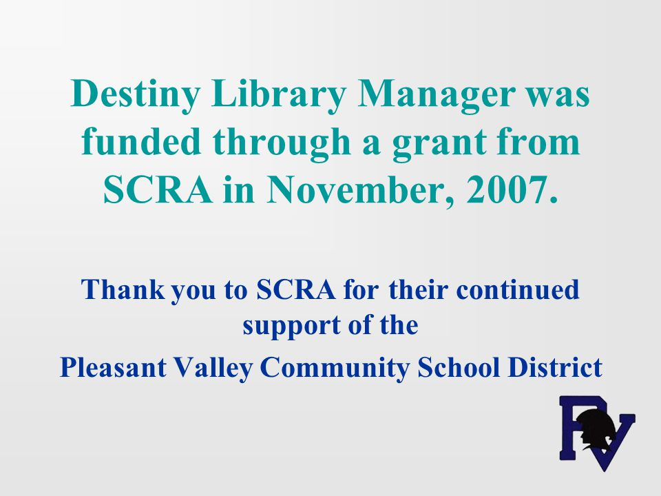 Destiny Library Manager was funded through a grant from SCRA in November, 2007.
