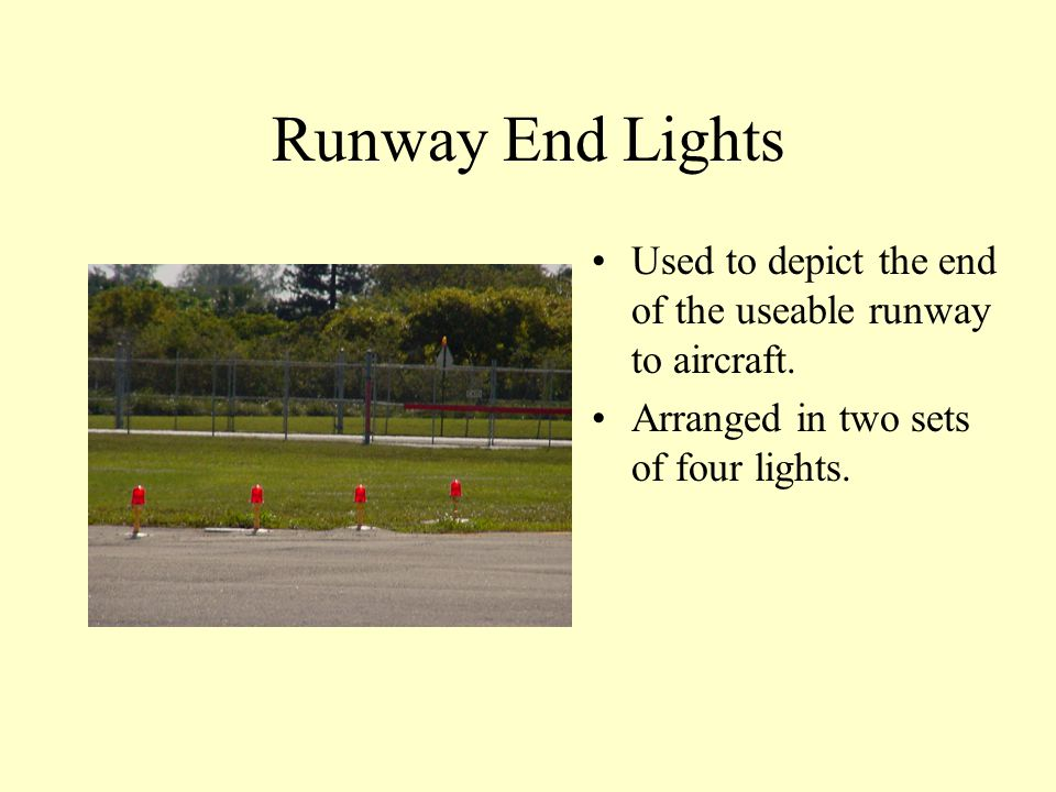 Runway End Lights Used to depict the end of the useable runway to aircraft.