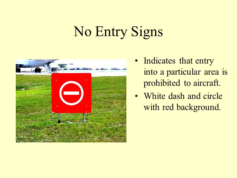 No Entry Signs Indicates that entry into a particular area is prohibited to aircraft.