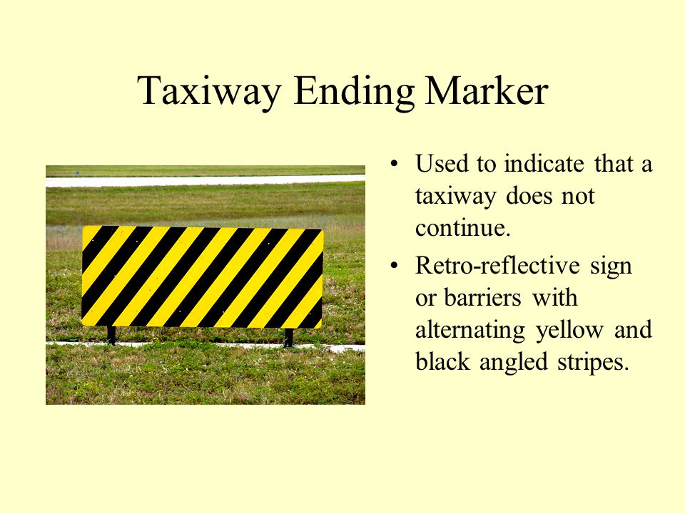 Taxiway Ending Marker Used to indicate that a taxiway does not continue.
