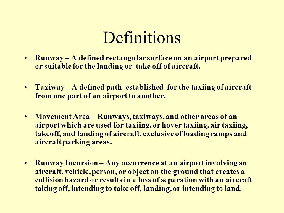 Definitions Runway – A defined rectangular surface on an airport prepared or suitable for the landing or take off of aircraft.