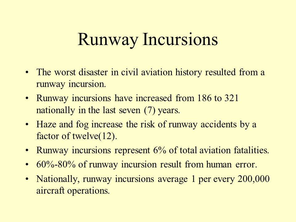 Runway Incursions The worst disaster in civil aviation history resulted from a runway incursion.