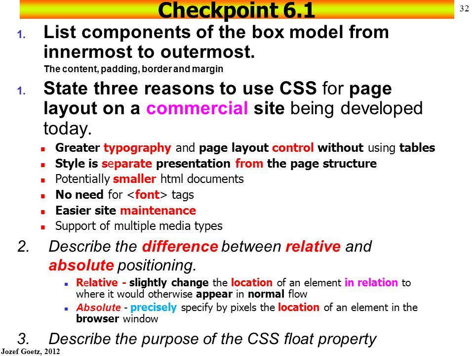 Checkpoint 6.1 List components of the box model from innermost to outermost. The content, padding, border and margin.