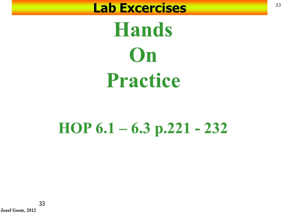 Lab Excercises Hands On Practice HOP 6.1 – 6.3 p.221 - 232
