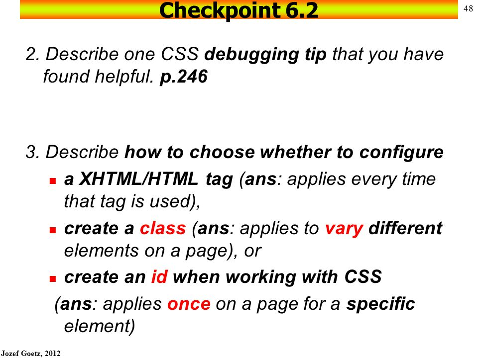 Checkpoint 6.2 2. Describe one CSS debugging tip that you have found helpful. p.246. 3. Describe how to choose whether to configure.