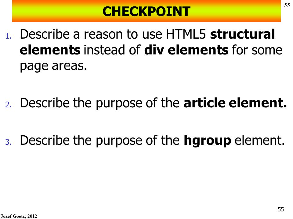 CHECKPOINT Describe a reason to use HTML5 structural elements instead of div elements for some page areas.