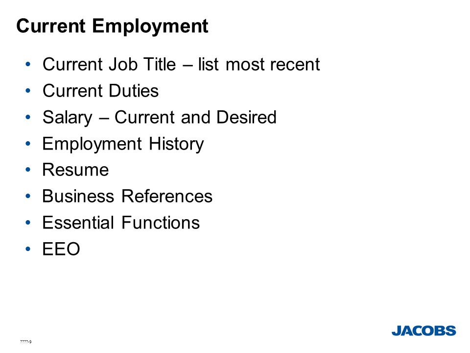 Current Employment Current Job Title – list most recent Current Duties