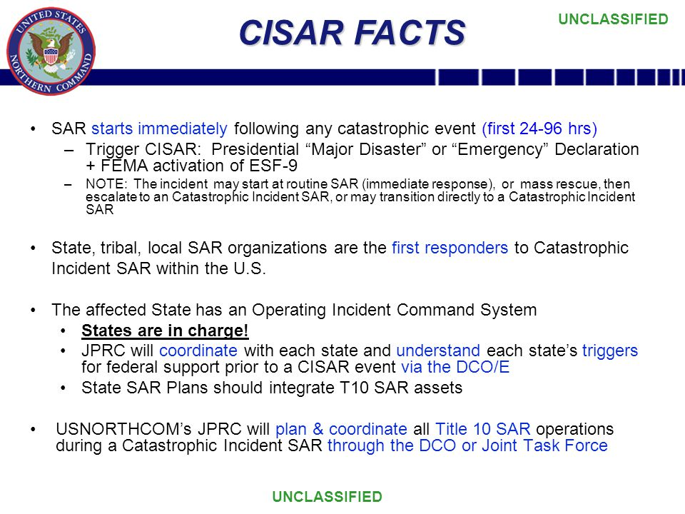 CISAR FACTS SAR starts immediately following any catastrophic event (first 24-96 hrs)