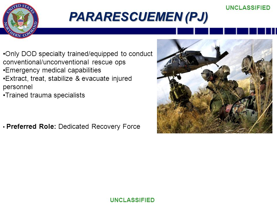 PARARESCUEMEN (PJ) Only DOD specialty trained/equipped to conduct conventional/unconventional rescue ops.