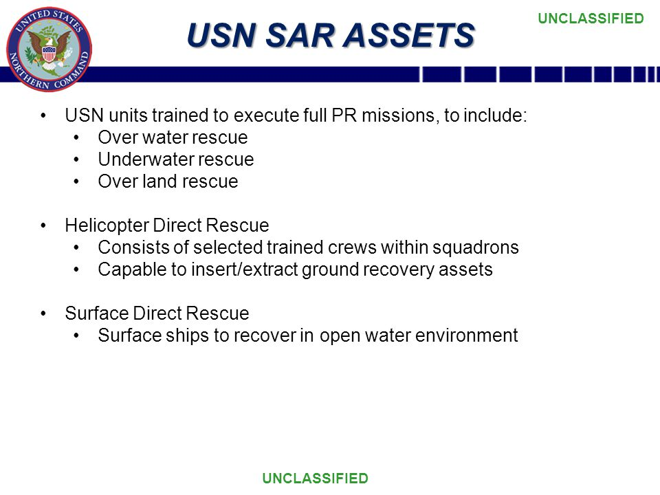 USN SAR ASSETS USN units trained to execute full PR missions, to include: Over water rescue. Underwater rescue.