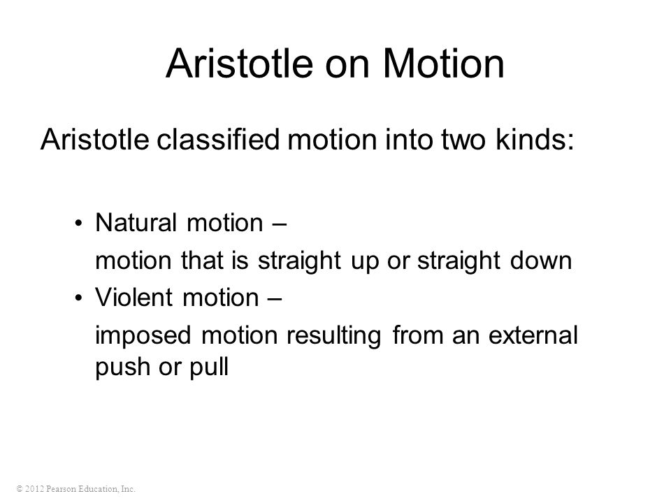 Aristotle on Motion Aristotle classified motion into two kinds: