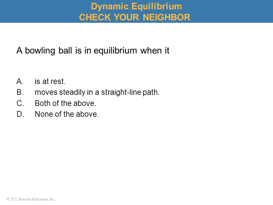 A bowling ball is in equilibrium when it