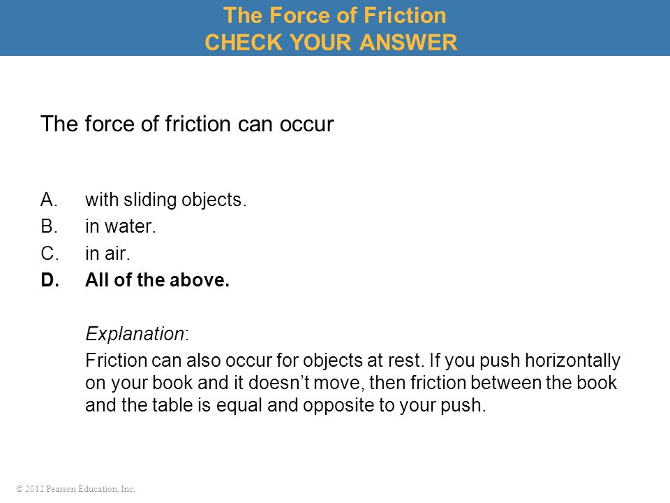 The force of friction can occur