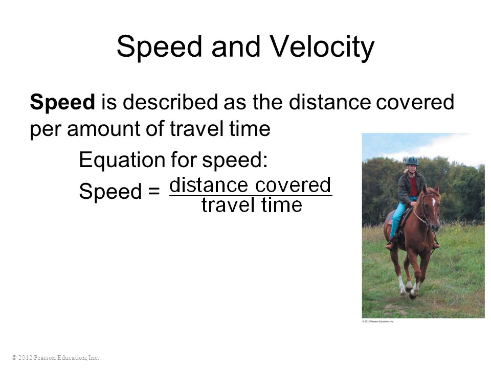 Speed and Velocity Speed is described as the distance covered per amount of travel time. Equation for speed: