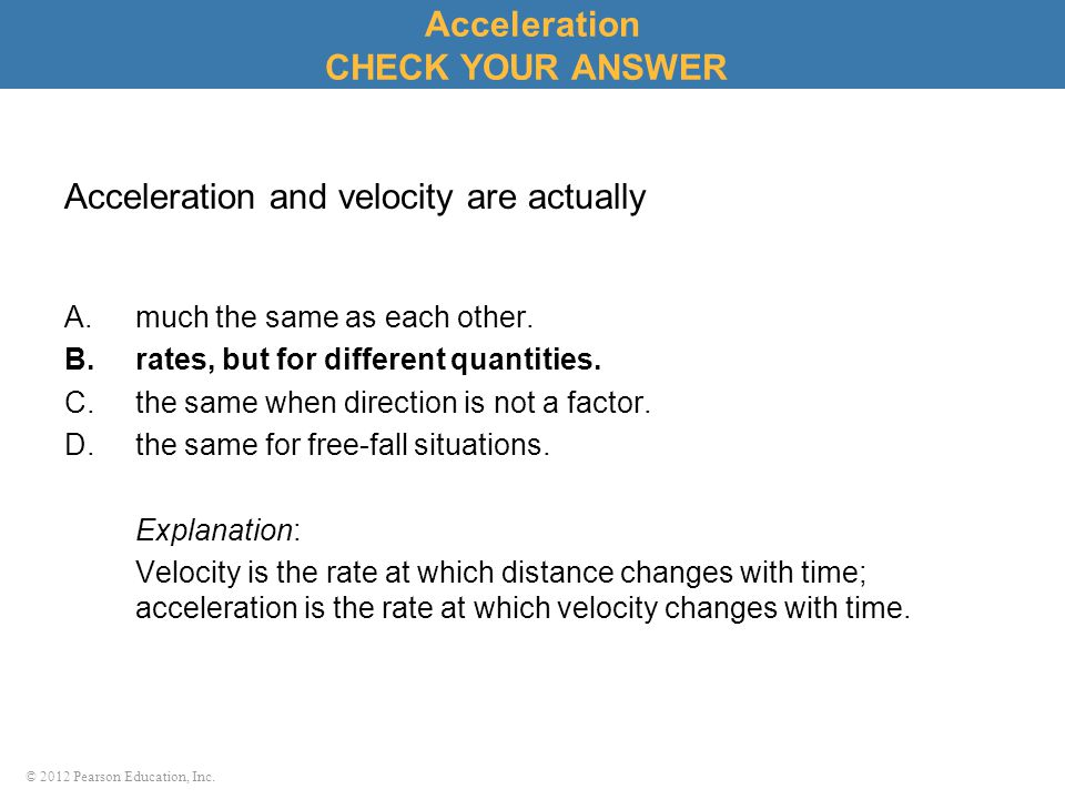 Acceleration and velocity are actually