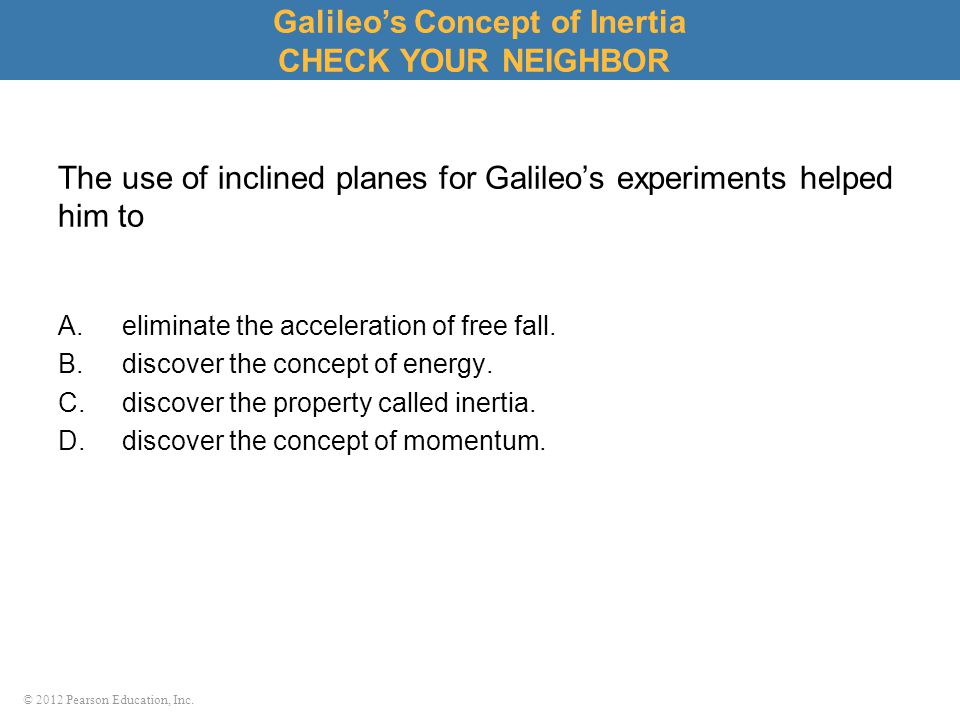 The use of inclined planes for Galileo's experiments helped him to