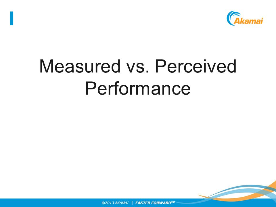 Measured vs. Perceived Performance